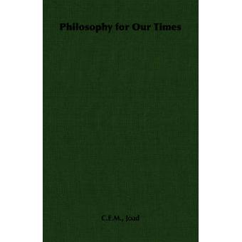 Philosophy for Our Times by Joad & C.E.M.