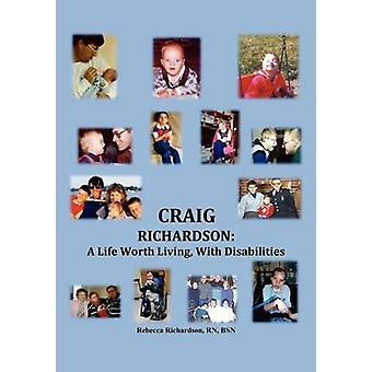 Craig Richardson A Life Worth Living with Disabilities by Richardson Rn Bsn & Rebecca