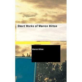 Short Works of Warren Hilton by Hilton & Warren