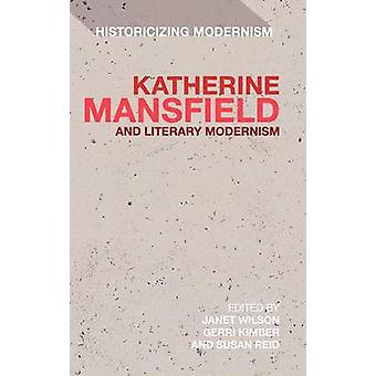 Katherine Mansfield and Literary Modernism Historicizing Modernism by Wilson & Janet