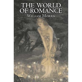 The World of Romance by Wiliam Morris Fiction Fantasy Classics Fairy Tales Folk Tales Legends  Mythology by Morris & William