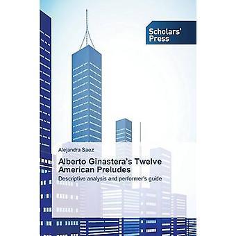 Alberto Ginasteras Twelve American Preludes by Saez Alejandra