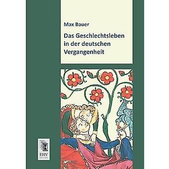 Das Geschlechtsleben in Der Deutschen Vergangenheit by Bauer & Max