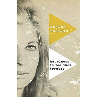 Happiness Is Too Much Trouble (Sandra Hochman Collection)