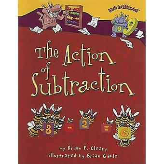 The Action of Subtraction by Brian P Cleary - Brian Gable - 978076139
