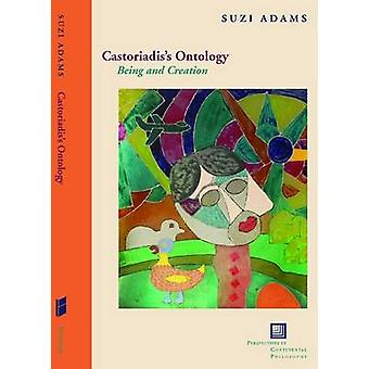 Castoriadis's Ontology - Being and Creation by Suzi Adams - 9780823234