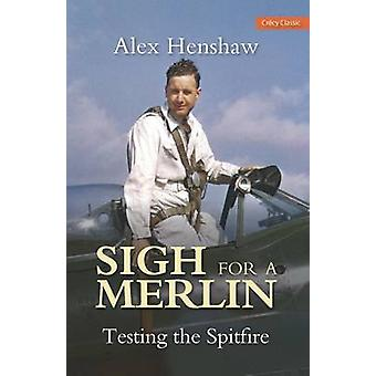 Sigh for a Merlin - Testing the Spitfire (2nd Revised edition) by Alex