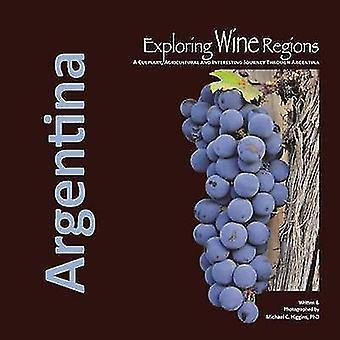 Exploring Wine Regions - Argentina by Michael C Higgins Phd - 97809969
