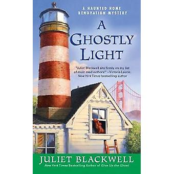 A Ghostly Light - A Haunted Home Renovation Mystery by Juliet Blackwel