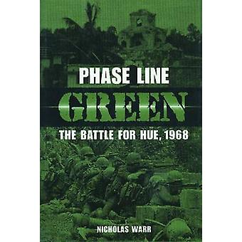 Phase Line Green - The Battle for Hue - 1968 by Nicholas Warr - 978159