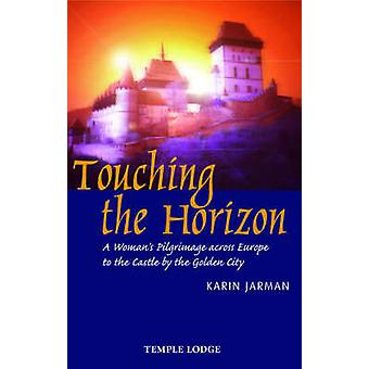 Touching the Horizon - A Woman's Pilgrimage Across Europe to the Castl
