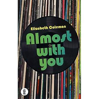Almost with You by Elizabeth Coleman - 9781925005233 Book