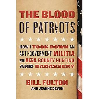 The Blood of Patriots - How I Took Down an Anti-Government Militia wit