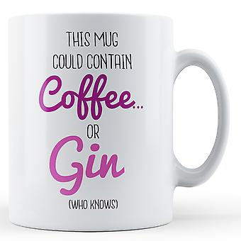 This mug could contain Coffee or Gin (who knows) - Printed Mug