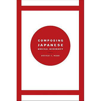 Composing Japanese Musical Modernity by Bonnie C. Wade - 978022608535