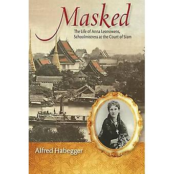 Masked - The Life of Anna Leonowens - Schoolmistress at the Court of S