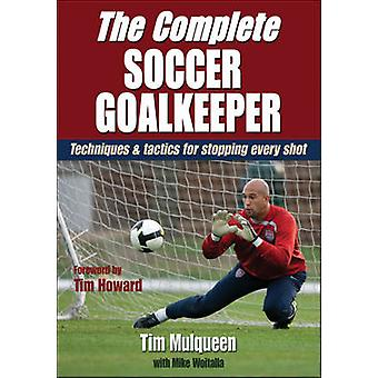 The Complete Soccer Goalkeeper by Timothy Mulqueen - Michael Woitalla