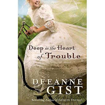 Deep in the Heart of Trouble by Deeanne Gist - 9780764202261 Book