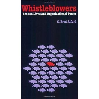 Whistleblowers - Broken Lives and Organizational Power by C. Fred Alfo