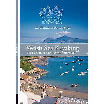 Welsh Sea Kayaking - Fifty Great Sea Kayak Voyages by Jim Krawiecki -