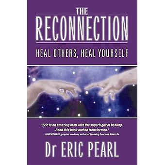 The Reconnection - Heal Others - Heal Yourself by Eric Pearl - 9781401