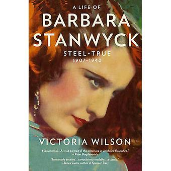 حياة باربرا ستانويك--الصلب-صحيح-1907-1940 ويلسون فيكتوريا