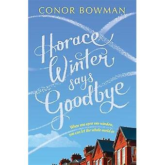 Horace Winter Says Goodbye by Conor Bowman - 9781473641808 Book