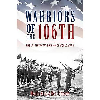 Warriors of the 106th - The Last Infantry Division of World War II by