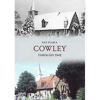 Cowley Through Time by Ken Pearce - 9781848688032 Book