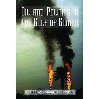 Oil and Politics in the Gulf of Guinea by Ricardo M. Soares De Olivei