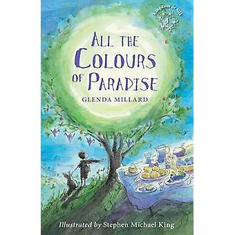 All the Colours of Paradise by Glenda Millard - Stephen Michael King