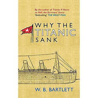 Why the Titanic Sank by W. B. Bartlett - 9781445606309 Book