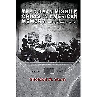The Cuban Missile Crisis in American Memory: Myths Versus Reality (Stanford Nuclear Age)