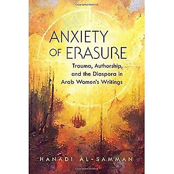 Anxiety of erasure: Trauma, Authorship, and the Diaspora in Arab Women's Writings (Gender, Culture, and Politics...
