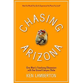 Chasing Arizona: One Man's Yearlong Obsession with the Grand Canyon State