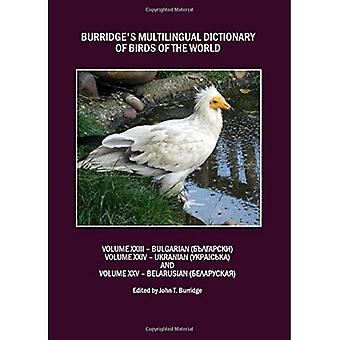 Burridges Multilingual Dictionary of Birds of the World: Volumes XXIII Bulgarian, Volume XXIV Ukranian and Volume...