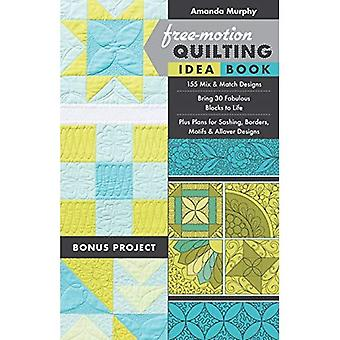 Free-Motion Quilting Idea Book: 155 Mix & Match Designs Bring 30 Fabulous Blocks to Life Plus Plans for Sashing...