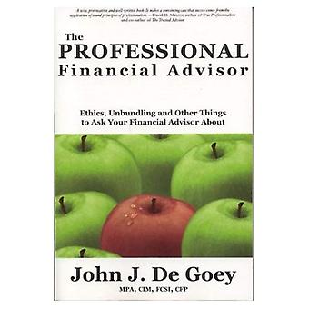The Professional Financial Advisor: Ethics, Unbundling and Other Things to Ask Your Financial Adviser About