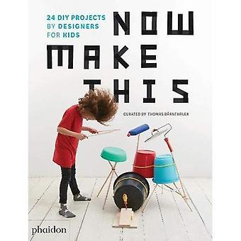 Maintenant, faire ceci: 24 projets DIY de Designers pour enfants