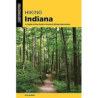 Hiking Indiana: A Guide to� the State's Greatest Hiking Adventures (State Hiking Guides Series)