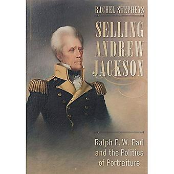 Verkoop Andrew Jackson: Ralph E. W. Earl and the Politics of portretten