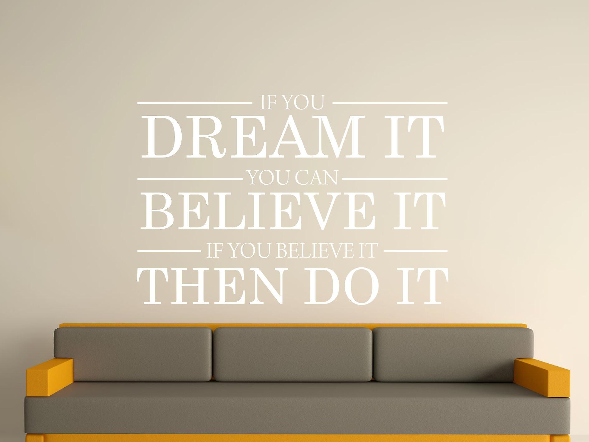 Dream It Believe It Do It Wall Art autocollants - Blanc