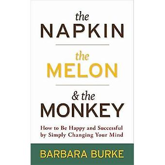 The Napkin the Melon  the Monkey by Barbara Burke