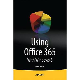 Using Office 365 With Windows 8 by Wilson & Kevin