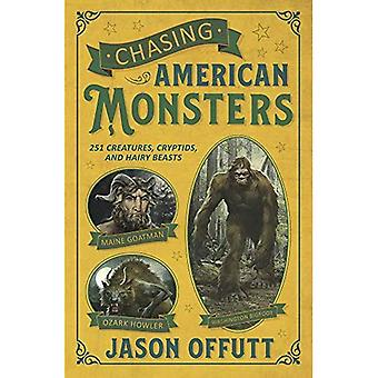 Chasing American Monsters: Creatures, Cryptids, and Hairy Beasts