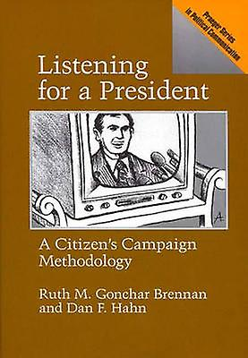Listening for a President A Citizens Campaign Methodology by Brennan & Ruth M. Gonchar