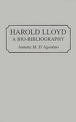 Harold Lloyd A BioBibliography by DAgostino & Annette M.