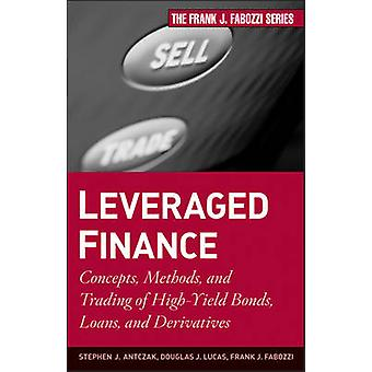 Leveraged Finance Concepts Methods and Trading of HighYield Bonds Loans and Derivatives by Antczak & Stephen J.