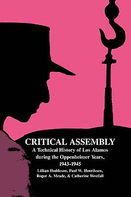 Critical Assembly A Technical History of Los Alamos During the Oppenheimer Years 1943 1945 by Hoddeson & Lillian