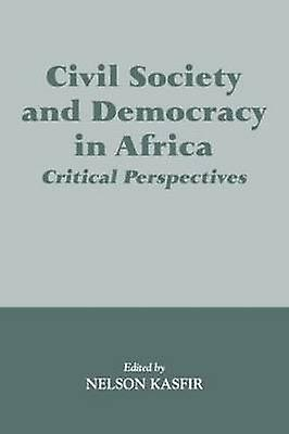 Civil Society and Democracy in Africa Critical Perspectives by Kasfir & Nelson